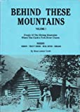 Behind These Mountains, Vol  I: People of the Shining Mountains Where The Clark's Fork River Churns