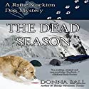 The Dead Season: Raine Stockton Dog Mysteries, Book 6 (       UNABRIDGED) by Donna Ball Narrated by Donna Postel