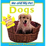 Me and My Pet - Dogs (Me & My Pet)by Heather Maisner