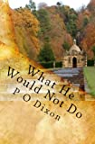 What He Would Not Do ~ Mr. Darcy's Tale Continues