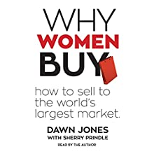 Why Women Buy: How to Sell to the World's Largest Market Audiobook by Dawn Jones, Sherry Prindle - contributor Narrated by Dawn Jones