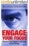 Engage Your Focus: Harness Your Power to Achieve Great Things (Your Personal Development Book 4)
