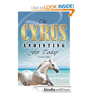 The Cyrus Anointing for Today Kathleen Miller