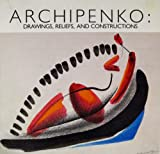 img - for Archipenko: Drawings, reliefs, and constructions book / textbook / text book