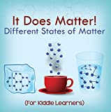 It Does Matter!:  Different States of Matter (For Kiddie Learners): Physics for Kids – Molecular Theory (Children's Physics Books)