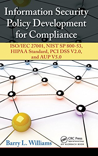 Information Security Policy Development for Compliance: ISO/IEC 27001, NIST SP 800-53, HIPAA Standard, PCI DSS V2.0, and AUP V5.0