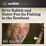 Br'er Rabbit and Sister Fox Go Fishing in the Rowboat: An African-American Folktale | Bill Gordh