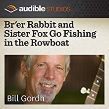 Br'er Rabbit and Sister Fox Go Fishing in the Rowboat: An African-American Folktale  by Bill Gordh Narrated by Bill Gordh