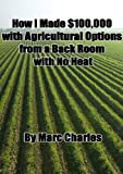 img - for How I Made $100,000 with Agriculture Options from a Back Room with No Heat book / textbook / text book