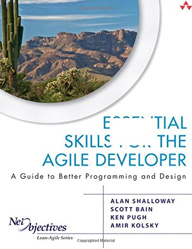 Essential Skills for the Agile Developer: A Guide to Better Programming and Design: A Guide for Implementing Lean-Agile Software Development in Your Organization (Net Objectives Lean-Agile)