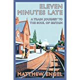 Eleven Minutes Late: A Train Journey to the Soul of Britainby Matthew Engel