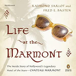 Life at the Marmont: The Inside Story of Hollywood's Legendary Hotel of the Stars - Chateau Marmont | [Raymond Sarlot]