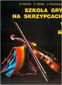 Szkola gry na skrzypcach 1: Gorski Emil, Powrozniak Jozef Felinski