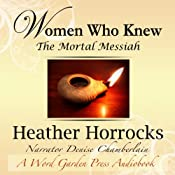 Women Who Knew the Mortal Messiah: Stories of 12 Women from the New Testament | [Heather Horrocks]