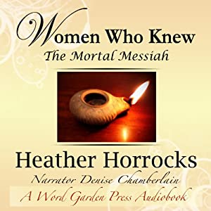 Women Who Knew the Mortal Messiah Audiobook