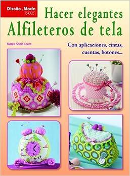 Hacer elegantes alfileteros de tela (Spanish Edition): Nadja Knab