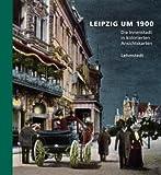 Leipzig um 1900: 1. Teil: Die Innenstadt in kolorierten Ansichtskarten