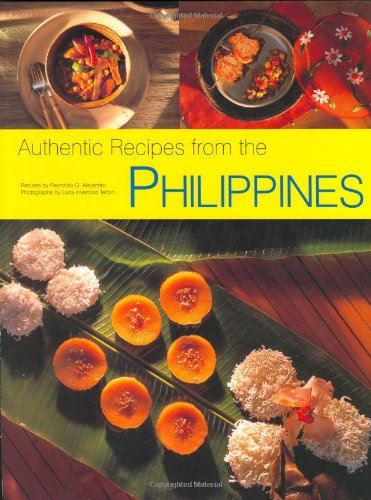 Authentic Recipes from the Philippines (Authentic Recipes Series) by Reynaldo G. Alejandro, Luca Invernizzi Tettoni