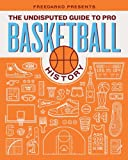 FreeDarko presents.The Undisputed Guide to Pro Basketball History: A History