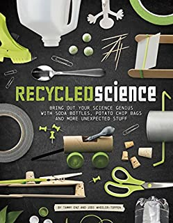 Book Cover: Recycled Science: Bring Out Your Science Genius With Soda Bottles, Potato Chip Bags and More Unexpected Stuff