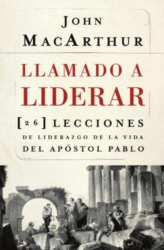Llamado a liderar: 26 lecciones de liderazgo de la vida del Apóstol Pablo (Spanish Edition), by John F. MacArthur