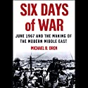 Six Days of War: June 1967 and the Making of the Modern Middle East (       UNABRIDGED) by Michael B. Oren Narrated by Robert Whitfield