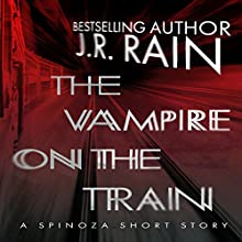 The Vampire on the Train: A Spinoza Story (       UNABRIDGED) by J. R. Rain Narrated by Justin Fraction