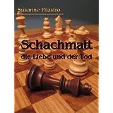 """Schachmatt, die Liebe und der Tod (Liebe und Tod 1)von """"Susanne Pilastro"""""""