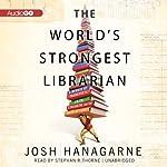The World's Strongest Librarian: A Memoir of Tourette's, Faith, Strength, and the Power of Family | Josh Hanagarne