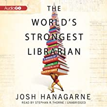 The World's Strongest Librarian: A Memoir of Tourette's, Faith, Strength, and the Power of Family (       UNABRIDGED) by Josh Hanagarne Narrated by Stephen R. Thorne