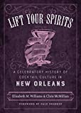 img - for Lift Your Spirits: A Celebratory History of Cocktail Culture in New Orleans book / textbook / text book