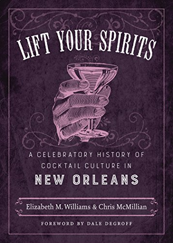 Lift Your Spirits: A Celebratory History of Cocktail Culture in New Orleans by Elizabeth M. Williams, Chris McMillian