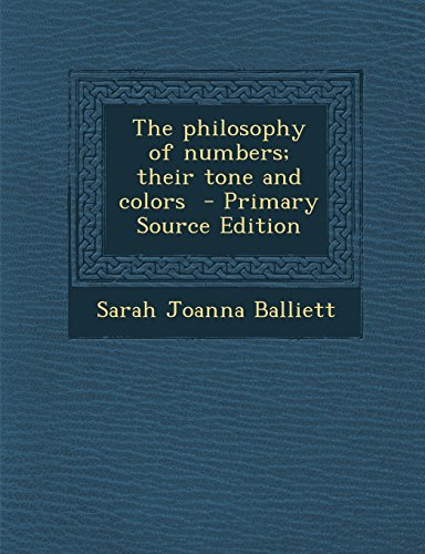 The Philosophy of Numbers; Their Tone and Colors - Primary Source Edition