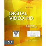 Digital Video and HD, Second Edition: Algorithms and Interfaces (The Morgan Kaufmann Series in Computer Graphics...