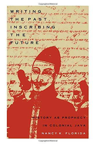 Writing The Past, Inscribing The Future: History As Prophecy In Colonial Java
