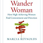 Wander Woman: How High-Achieving Women Find Contentment and Direction | Marcia Reynolds