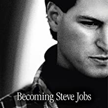 Becoming Steve Jobs: How a reckless upstart became a visionary leader (       UNABRIDGED) by Brent Schlender, Rick Tetzeli Narrated by George Newbern