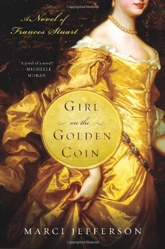 Girl on the Golden Coin: A Novel of Frances Stuart: Marci Jefferson: 9781250037220: Amazon.com: Books
