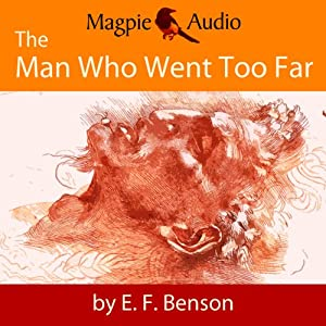The Man Who Went Too Far: An E. F. Benson Ghost Story | [E. F. Benson]