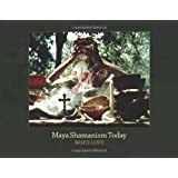 Maya Shamanism Today: Connecting with the Cosmos in Rural Yucatan (Revised Second Edition)