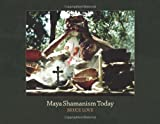 img - for Maya Shamanism Today: Connecting with the Cosmos in Rural Yucatan (Revised Second Edition) book / textbook / text book