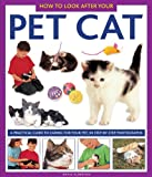 How To Look After Your Pet Cat: A practical guide to caring for your pet, in step-by-step photographs (1843227320) by Alderton, David