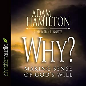 Why: Making Sense of God's Will | [Adam Hamilton]