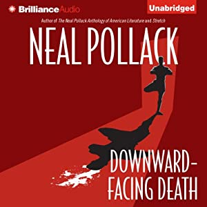 Downward-Facing Death: A Matt Bolster Yoga Mystery, Book 1 | [Neal Pollack]