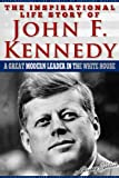 img - for JFK - The Inspirational Life Story Of John F. Kennedy, A Great Modern Leader In The White House (Inspirational Life Stories By Gregory Watson Book 14) book / textbook / text book