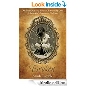 Broken: An Extraordinary Story of Survival by One of Australia's Forgotten Children