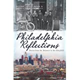 Philadelphia Reflections: Stories from the Delaware to the Schuylkill (PA) ~ Colleen Clemens