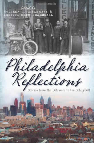 Philadelphia Reflections: Stories from the Delaware to the Schuylkill (PA)