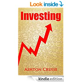 INVESTING: A Complete Guide to Investing, Investing for Beginners & Growth your Money (Investing Books, Investing for Beginners, Investing in Stocks, Investing Book 1)