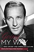 Going My Way: Bing Crosby and American Culture Front Cover